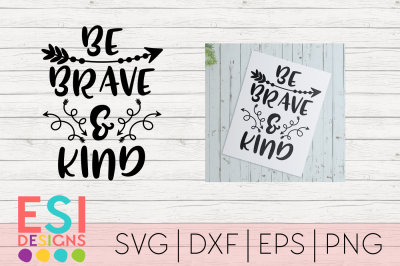 Be Brave and Kind | Quotes and Sayings | SVG DXF EPS PNG