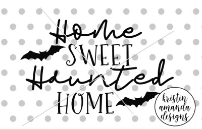 Home Sweet Haunted Home SVG DXF EPS PNG Cut File • Cricut • Silhouette