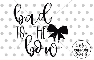 Bad to the Bow SVG DXF EPS PNG Cut File • Cricut • Silhouette