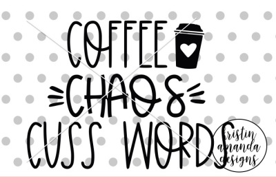 Coffee Chaos Cuss Words SVG DXF EPS PNG Cut File • Cricut • Silhouette