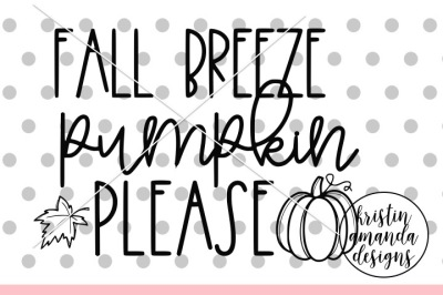 Fall Breeze Pumpkin Please SVG DXF EPS PNG Cut File • Cricut • Silhoue