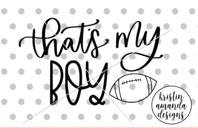 That's My Boy Football SVG DXF EPS PNG Cut File • Cricut • Silhouette