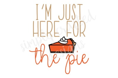 I'm Just Here for the Pie SVG