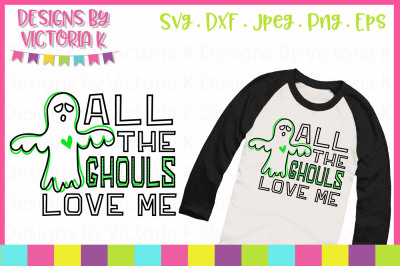 All the Ghouls love me, SVG, DXF, EPS Files, Cricut Design Space, Viny