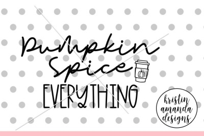 Pumpkin Spice Everything Fall Autumn Halloween SVG DXF EPS PNG Cut Fil