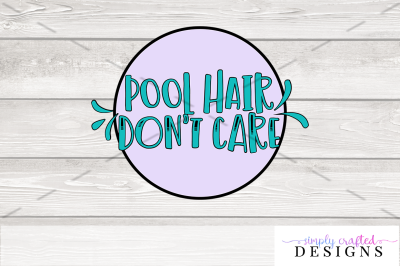 Pool Hair, Don't Care SVG Cutting File
