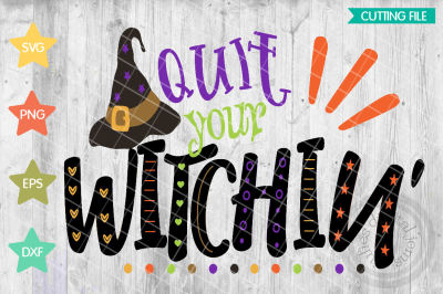 Witch hat svg, Quit your witchin, Halloween svg, PNG, DXF, EPS, PDF