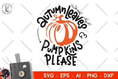 Autumn Leaves and Pumpkins Please svg Fall Pumpkin season svg