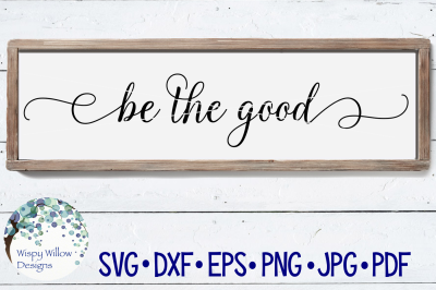 Be The Good Sign SVG DXF PNG JPG EPS PDF