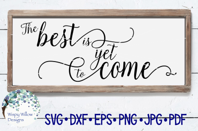 The Best Is Yet To Come SVG DXF PNG JPG EPS PDF