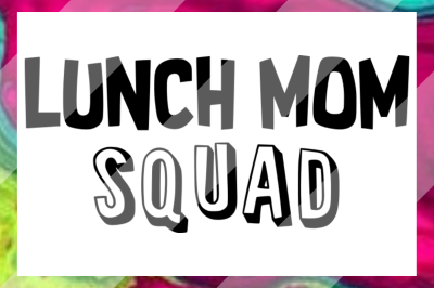 Lunch Mom Squad SVG DXF PNG Design Cut Files for Cricut & Silhouette