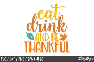 Thanksgiving, Fall, SVG, Thankful, Eat Drink and Be Thankful, Cut file