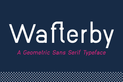Wafterby Geometric Sans Serif Typeface Family