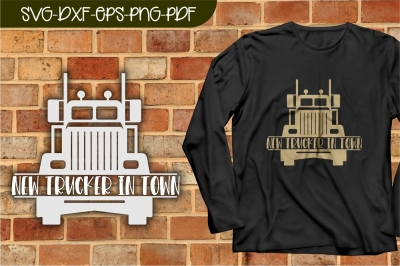 truck svg, new trucker in town, truck driver, dxf, cricut