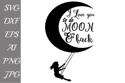 I Love You to the Moon and Back SVG, MOON SVG,Svg Cutting Files