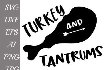 urkey Svg, TURKEY AND TANTRUMS,Turkey leg svg,Thanksgiving svg