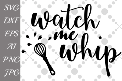 Watch Me Whip Svg, KITCHEN SVG, T shirt design,Funny quote Svg