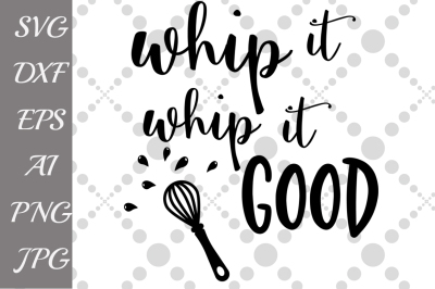 Whip it good Svg, KITCHEN SVG, T shirt design,Funny quote Svg