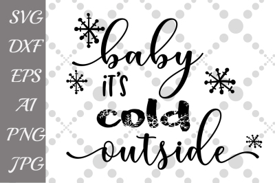 Baby its cold outside Svg, WINTER SVG,Christmas cut file