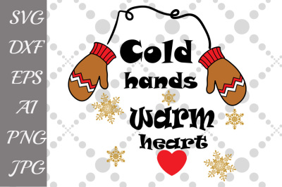 Cold Hands Warm Heart SVG, WINTER SVG, Mittens Svg