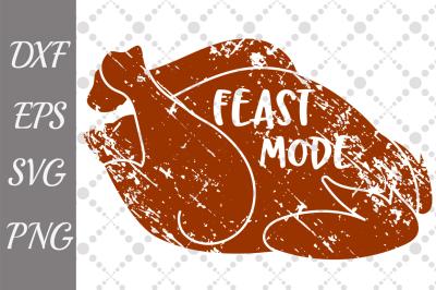 Feast Mode Svg, TURKEY CUT FILE, Thanksgiving Svg,