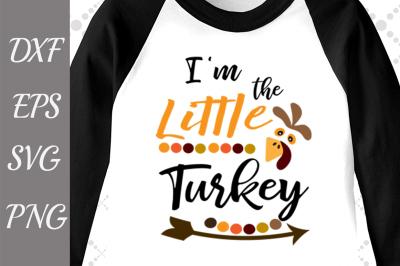 I'm The Little Turkey Svg, TURKEY SVG, Baby Turkey Svg