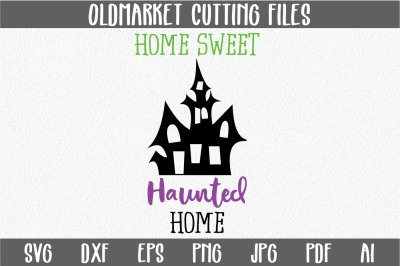 Home Sweet Haunted Home SVG Cut File - Halloween SVG EPS DXF PNG