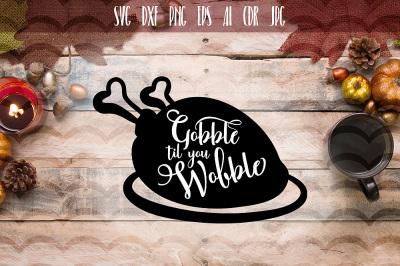 Funny Gobble Til You Wobble SVG