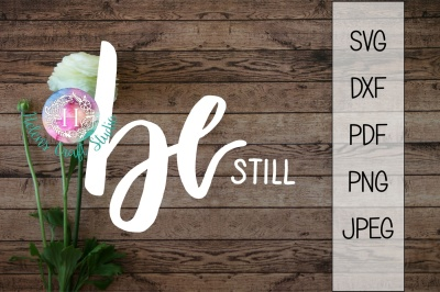Be Still SVG DXF PNG PDF and JPEG cutting file