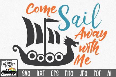 Come Sail Away With Me SVG - Viking SVG Cut File - DXF EPS