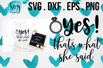She Said Yes Engagement SVG, DXF, PNG, EPS File Cricut