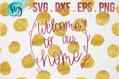 Welcome to Our Home SVG, DXF, PNG, EPS File Cricut