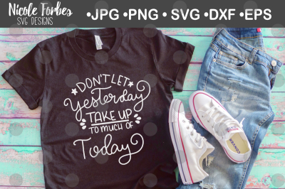 Don't Let Yesterday Take Up To Much Of Today SVG Cut File