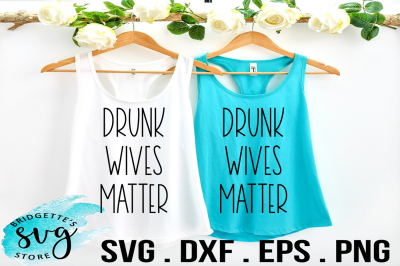Drunk Wives Matter  SVG, DXF, PNG, EPS File Cricut Silhouette