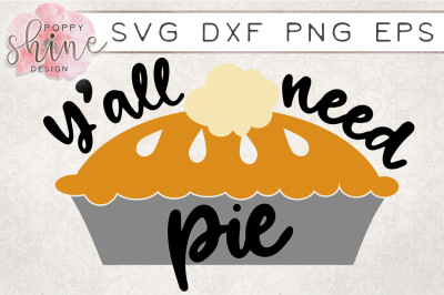 Y'all Need Pie SVG PNG EPS DXF Cutting Files