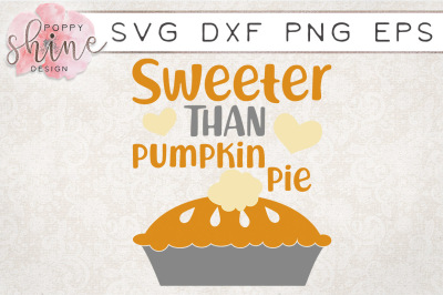 Sweeter Than Pumpkin Pie SVG PNG EPS DXF Cutting Files