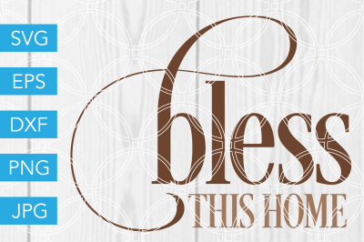 Bless This Home SVG DXF EPS JPG Cut File Cricut Silhouette Cameo