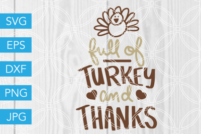 Full of Turkey and Thanks SVG DXF EPS JPG Cut File Cricut Silhouette