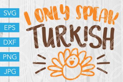 I Only Speak Turkish SVG DXF EPS JPG Cut File Cricut Silhouette Cameo