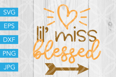 Lil Miss Blessed SVG DXF EPS JPG Cut File Cricut Silhouette Cameo