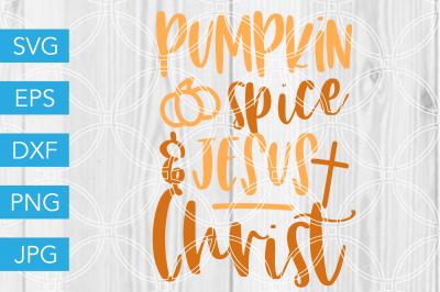 Pumpkin Spice and Jesus ChristSVG DXF EPS JPG Cut File Cricut