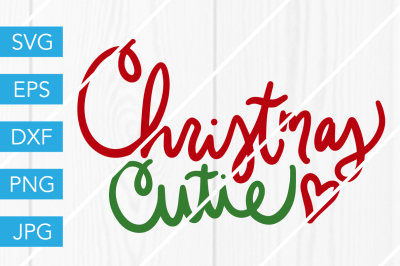 Christmas Cutie SVG DXF EPS JPG Cut File Cricut Silhouette Cameo