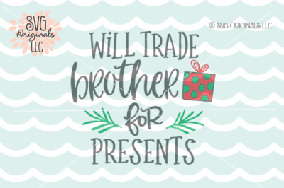 Will Trade Brother For Presents SVG Christmas SVG