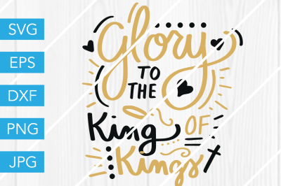 Glory to the King of Kings ChristmasSVG DXF EPS JPG Cut File Cricut
