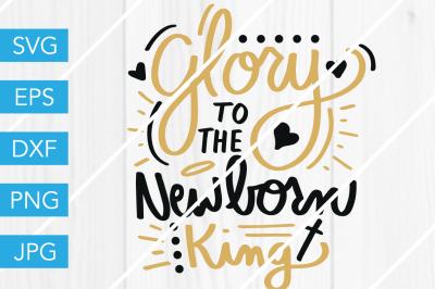 Glory to the Newborn KingChristmasSVG DXF EPS JPG Cut File Cricut