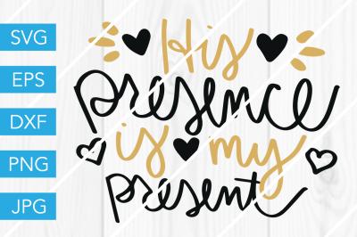 3115e314 Save · His Presence is My Present SVG DXF EPS JPG Cut File Cricut Silhouette