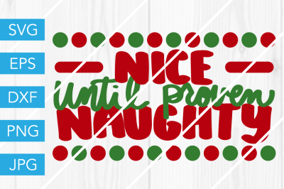 Nice Until Proven Naughty SVG DXF EPS JPG Cut File Cricut Silhouette