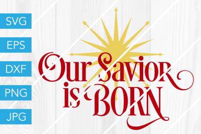 Our Savior is Born SVG DXF EPS JPG Cut File Cricut Silhouette Cameo
