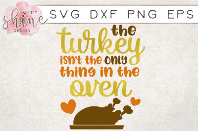 The Turkey Isn't The Only Thing In The Oven  SVG PNG EPS DXF Cut File