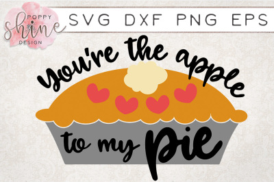 You're The Apple To My Pie SVG PNG EPS DXF Cutting Files